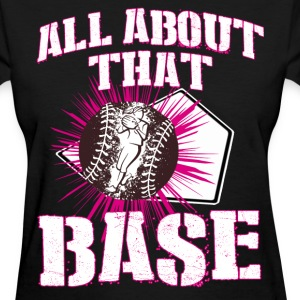 Softball - All about that BASE Women's T-Shirts - Women's T-Shirt