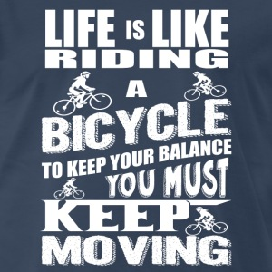 Life Is Like Riding A Bicycle - Premium T-Shirt - Men's Premium T-Shirt