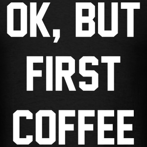 Ok But First Coffee Tshirt, Tumblr Tee, Tshirt T-Shirts - Men's T-Shirt