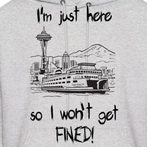 SEATTLE:  I'm just here so I won't get FINED! Hoodies - Men's Hoodie
