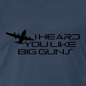 I Heard You Like Big Guns - Men's Premium T-Shirt