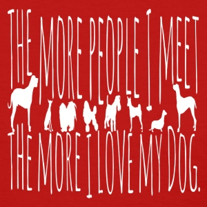 More People I Meet, The More I Love My Dog Tees - Women's T-Shirt