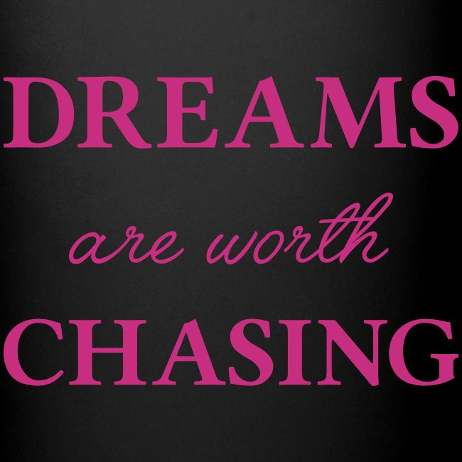 Dreams are worth chasing