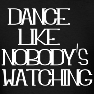 DANCE LIKE NOBODY'S WATCHING - Men's T-Shirt