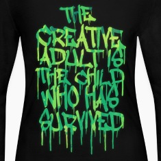 The Creative Adult is the Child Who Has Survived Long Sleeve Shirts