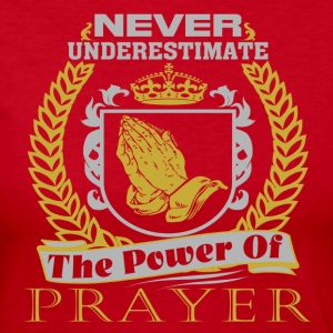 NEVER Underestimate The Power Of Prayer T-Shirts - Women's Long Sleeve Jersey T-Shirt