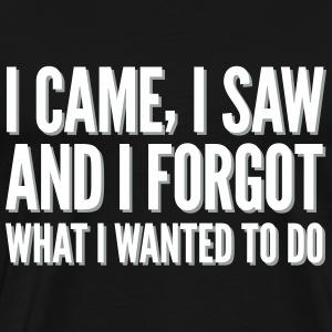 I came, I saw and I forgot what I wanted to do T-Shirts - Men's Premium T-Shirt