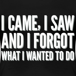I came, I saw and I forgot what I wanted to do Women's T-Shirts - Women's Premium T-Shirt