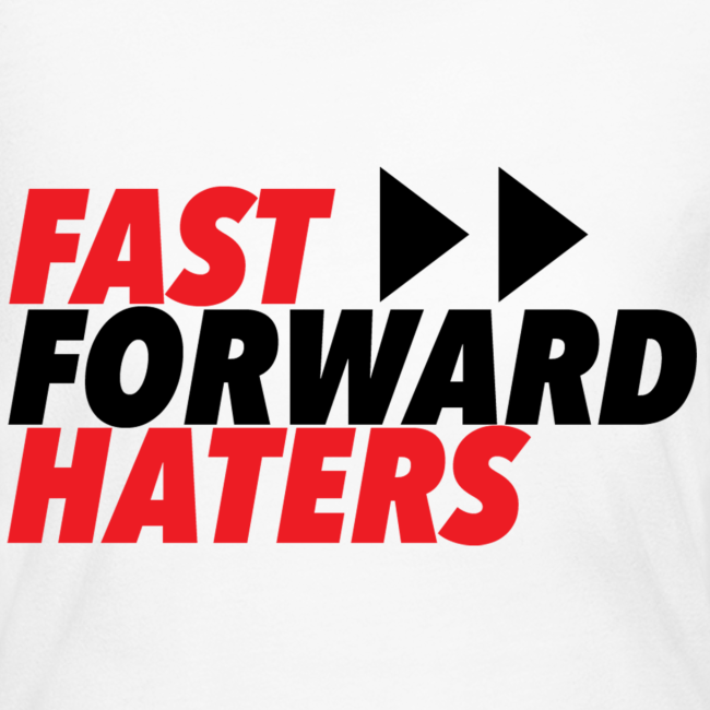 FAST FORWARD HATERS