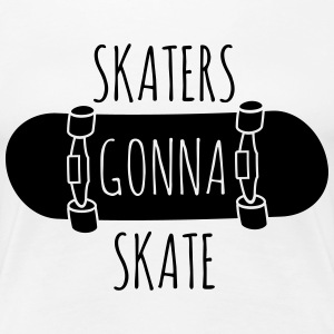Skaters gonna skate Women's T-Shirts - Women's Premium T-Shirt
