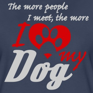 The more people I meet the more I love my dog - Women's Premium T-Shirt