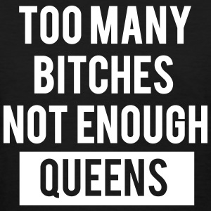 Too Many Bitches Not Enough Queens  Women's T-Shirts - Women's T-Shirt