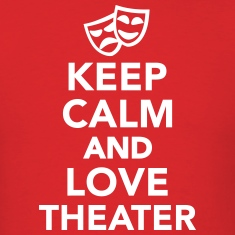Keep calm and love Theater T-Shirts