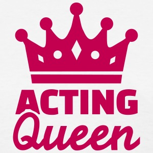 Acting Queen Women's T-Shirts - Women's T-Shirt