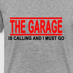 the_garage_is_calling_and_i_must_go - Men's Premium T-Shirt