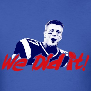 We Did it! Superbowl Champs Shirts Rob Gronkowski T-Shirts - Men's T-Shirt