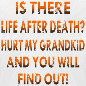Life After Death Hurt My GrandKid And You Will Fin - Men's T-Shirt by American Apparel