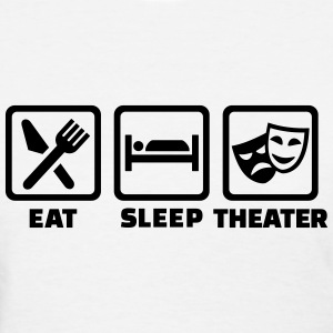 Eat Sleep Theater Women's T-Shirts - Women's T-Shirt