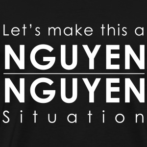 Let's Make this a Nguyen Nguyen Situation Mens Shi - Men's Premium T-Shirt