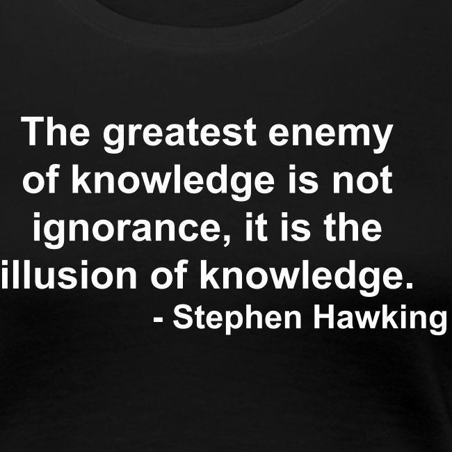 Women's - The enemy of knowledge - Hawking quote