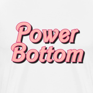POWER BOTTOM T-Shirts - Men's Premium T-Shirt