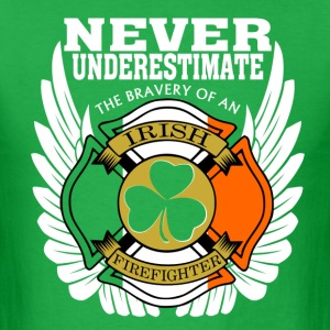 Never Underestimate Bravery of Irish Firefighter - Men's T-Shirt