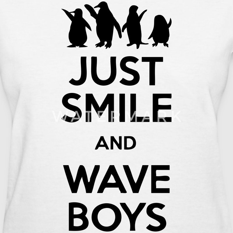 Just Smile And Wave Boys Women's T-Shirts - Women's T-Shirt