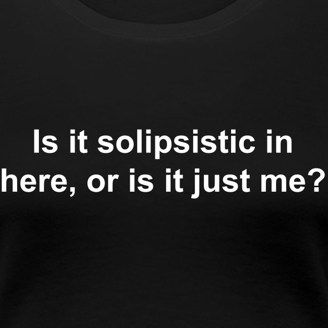 Solipsism Joke - Women's