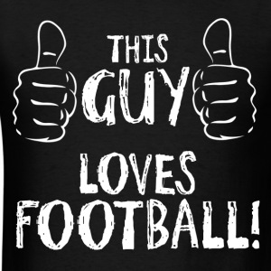 This Guy Loves Football T-Shirts - Men's T-Shirt