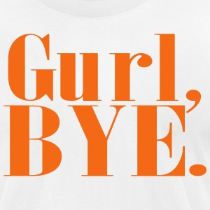 Gurl Bye - Men's T-Shirt by American Apparel