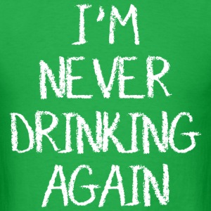I am never drinking again t-shirts - Men's T-Shirt