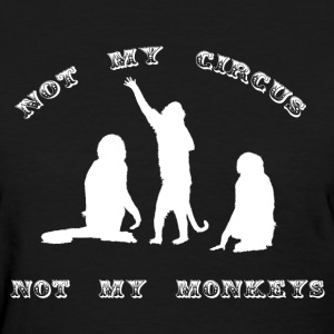 Not My Circus, Not My Monkeys - Women's T-Shirt
