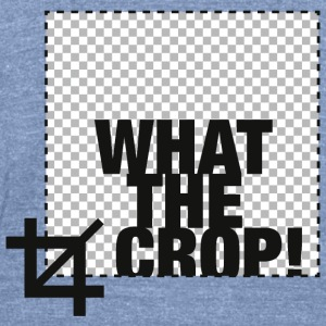 What the Crop! T-Shirts - Unisex Tri-Blend T-Shirt by American Apparel