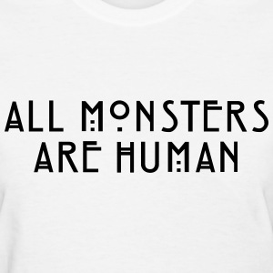 All Monsters Are Human - Fashiony - Women's T-Shirt
