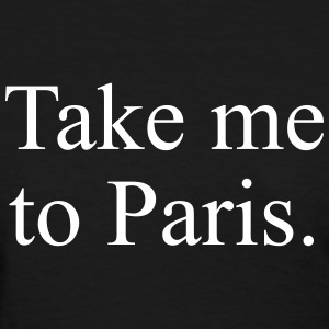 Take Me to Paris - Fashiony - Women's T-Shirt