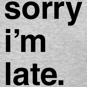 Sorry I'm Late - Fashiony - Women's T-Shirt