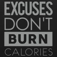 Design ~ Excuses don't burn calories | Mens tank