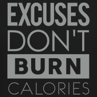 Design ~ Excuses don't burn calories | Mens jumper