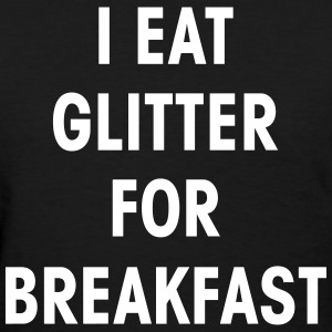 I Eat Glitter for Breakfast - Fashiony  - Women's T-Shirt