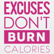 Design ~ Excuses don't burn calories | Womens tee