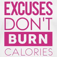 Design ~ Excuses don't burn calories   Womens tee
