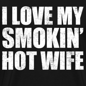 I Love My Smokin Hot Wife T-Shirts - Men's Premium T-Shirt