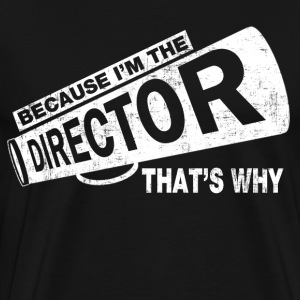 Because I'm The Director T-Shirts - Men's Premium T-Shirt