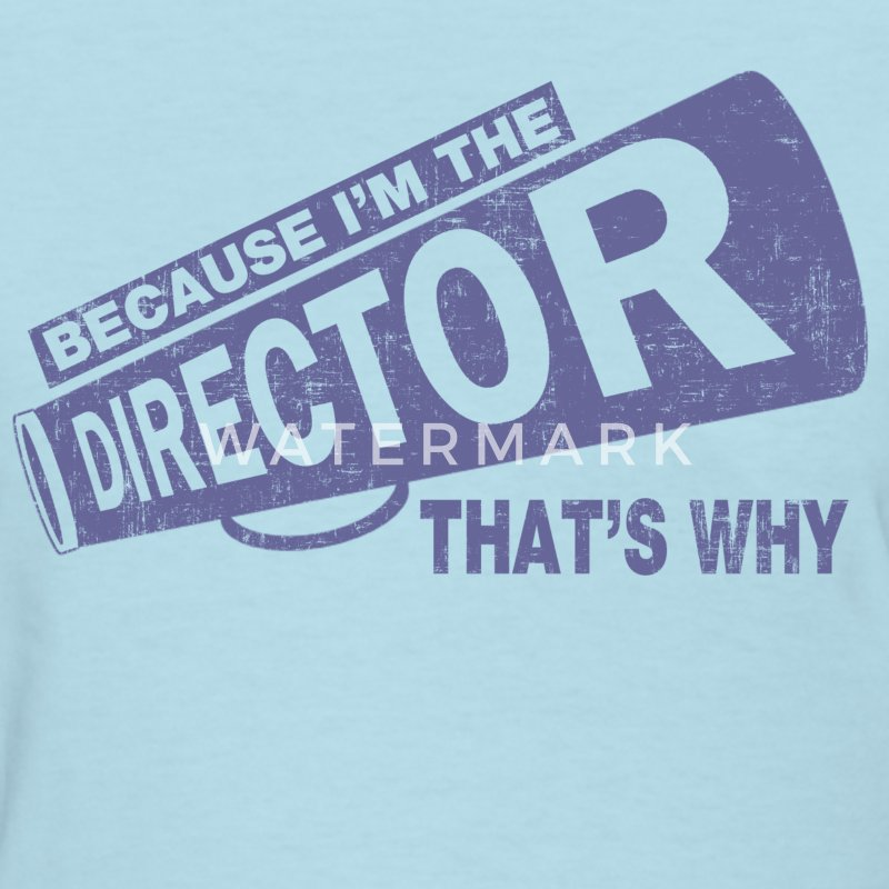 Because I'm The Director Women's T-Shirts - Women's T-Shirt