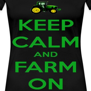Keep Calm And Farm On - Women's Premium T-Shirt