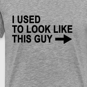 i_used_to_look_like_this_guy_muscle - Men's Premium T-Shirt