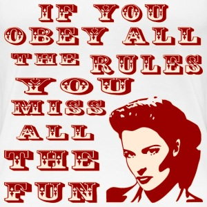 If You Obey All The Rules You Miss All The Fun - Women's Premium T-Shirt