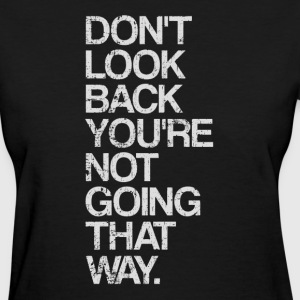 Don't Look Back You're Not Going That Way Women's T-Shirts - Women's T-Shirt