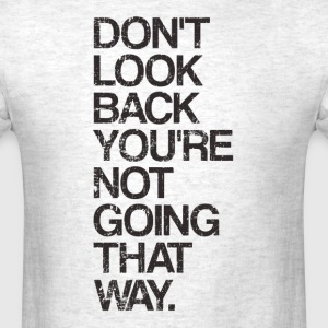 Don't Look Back You're Not Going That Way T-Shirts - Men's T-Shirt