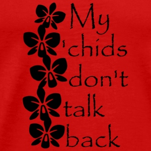 My 'chids don't talk back - Men's Shirt - Men's Premium T-Shirt
